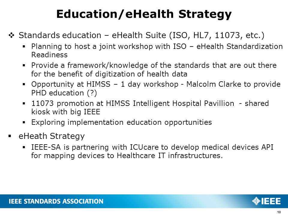Education/eHealth Strategy  Standards education – eHealth Suite (ISO, HL7, 11073, etc.)  Planning to host a joint workshop with ISO – eHealth Standa