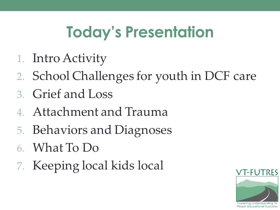 Today's Presentation 1. Intro Activity 2. School Challenges for youth in DCF care 3.