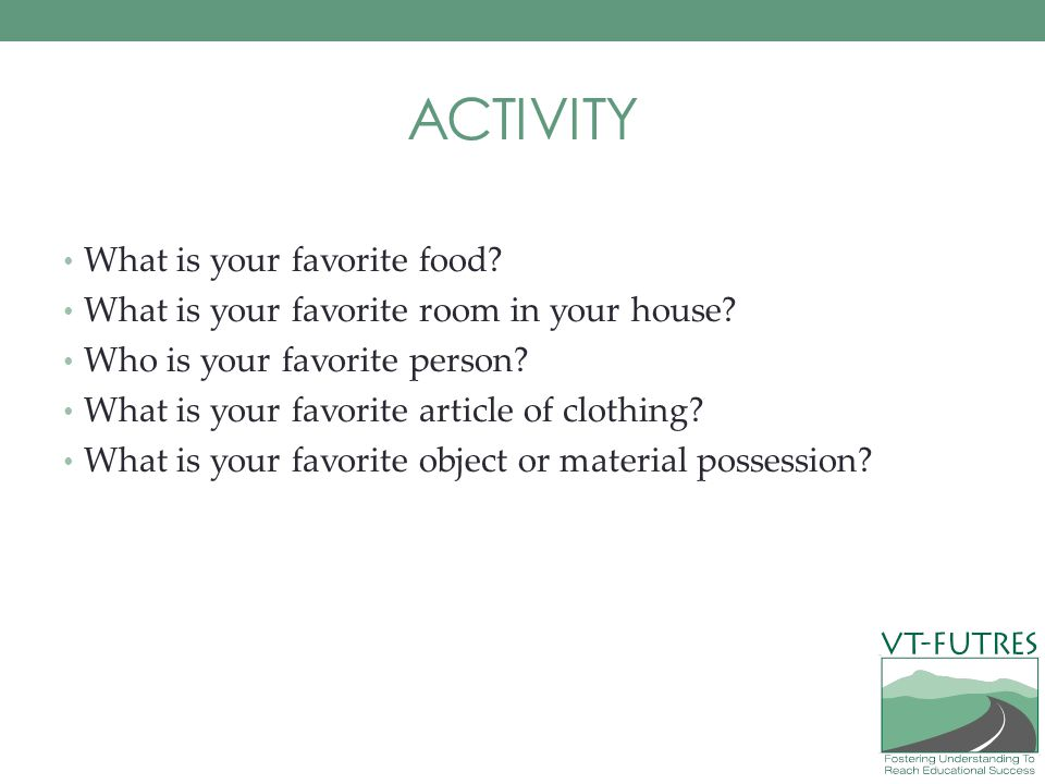 ACTIVITY What is your favorite food. What is your favorite room in your house.