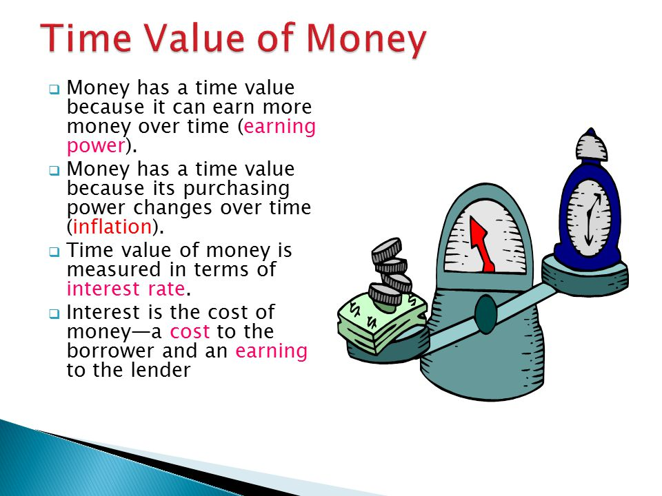  Money has a time value because it can earn more money over time (earning power).