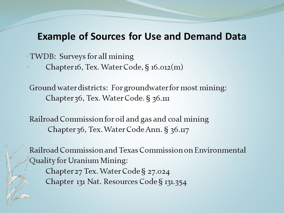 Example of Sources for Use and Demand Data TWDB: Surveys for all mining Chapter 16, Tex.