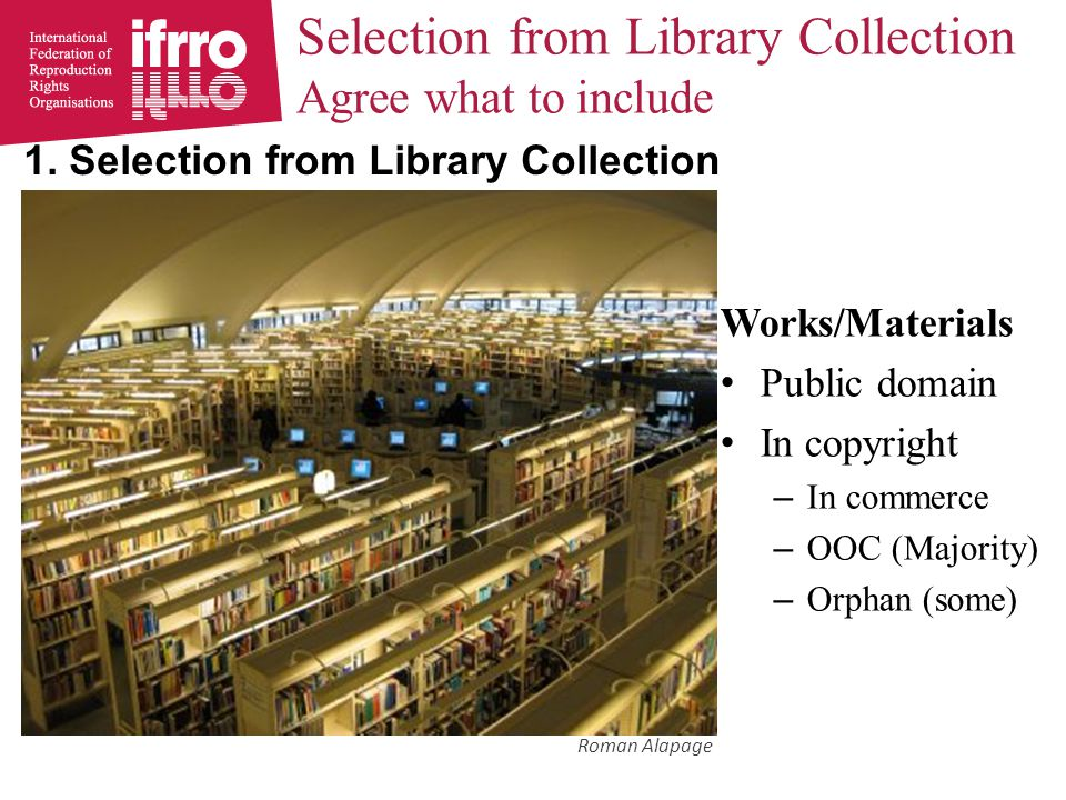 Selection from Library Collection Agree what to include Works/Materials Public domain In copyright – In commerce – OOC (Majority) – Orphan (some) Roman Alapage 1.