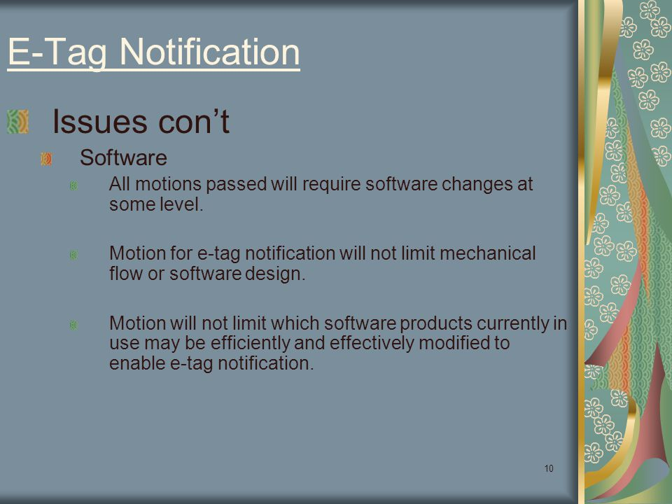 10 E-Tag Notification Issues con't Software All motions passed will require software changes at some level. Motion for e-tag notification will not lim