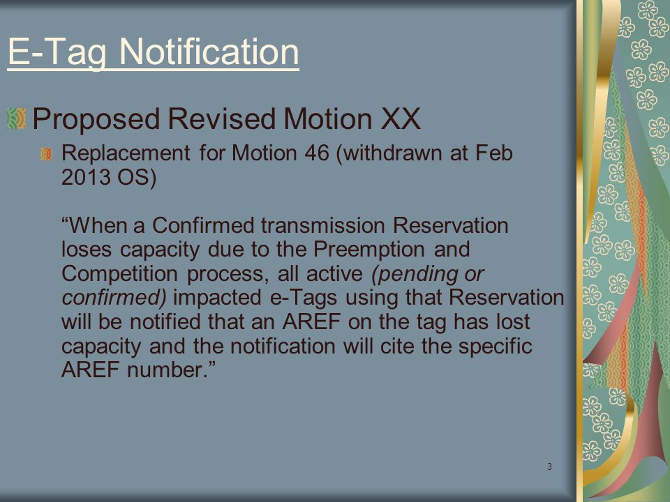 "3 E-Tag Notification Proposed Revised Motion XX Replacement for Motion 46 (withdrawn at Feb 2013 OS) ""When a Confirmed transmission Reservation loses"