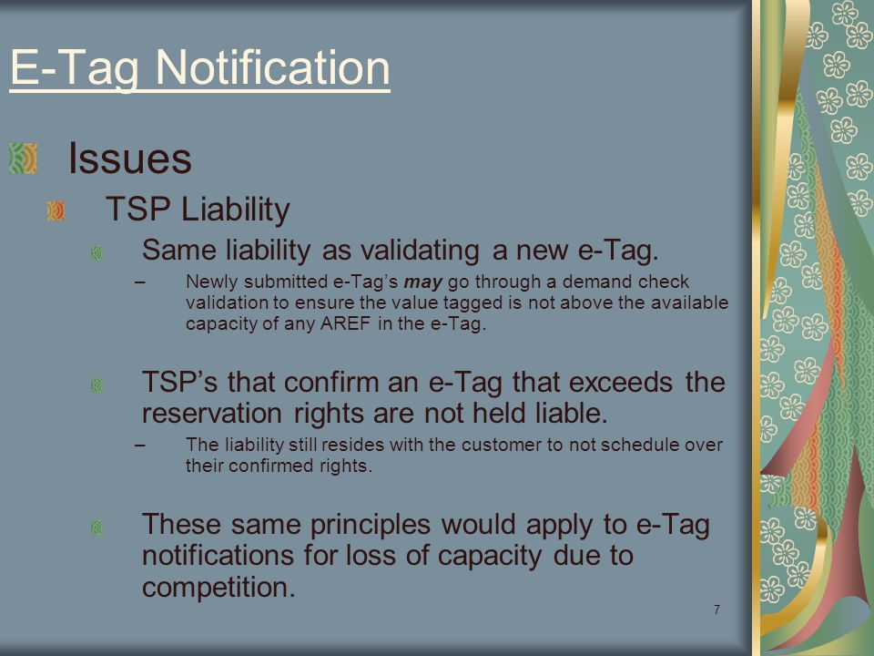 7 E-Tag Notification Issues TSP Liability Same liability as validating a new e-Tag. –Newly submitted e-Tag's may go through a demand check validation