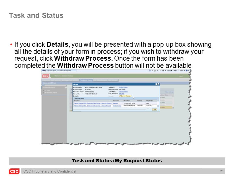 CSC Proprietary and Confidential 20 Task and Status If you click Details, you will be presented with a pop-up box showing all the details of your form in process; if you wish to withdraw your request, click Withdraw Process.