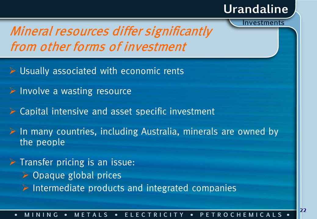 22 Mineral resources differ significantly from other forms of investment  Usually associated with economic rents  Involve a wasting resource  Capit