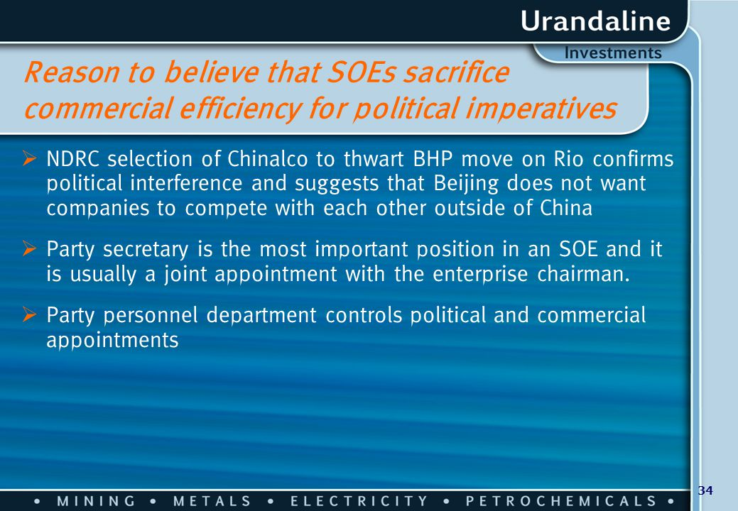 34 Reason to believe that SOEs sacrifice commercial efficiency for political imperatives  NDRC selection of Chinalco to thwart BHP move on Rio confir