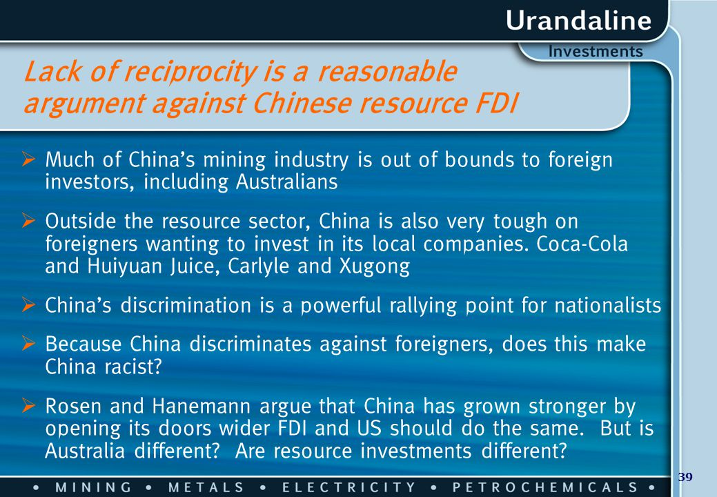 39 Lack of reciprocity is a reasonable argument against Chinese resource FDI  Much of China's mining industry is out of bounds to foreign investors,