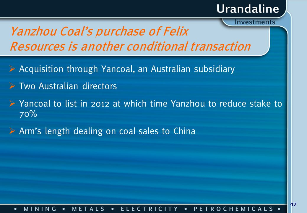 47 Yanzhou Coal's purchase of Felix Resources is another conditional transaction  Acquisition through Yancoal, an Australian subsidiary  Two Austral