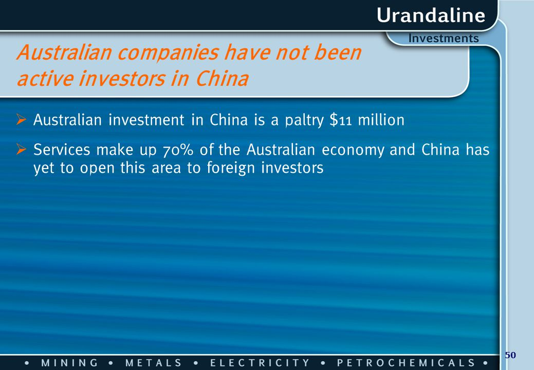 50 Australian companies have not been active investors in China  Australian investment in China is a paltry $11 million  Services make up 70% of the