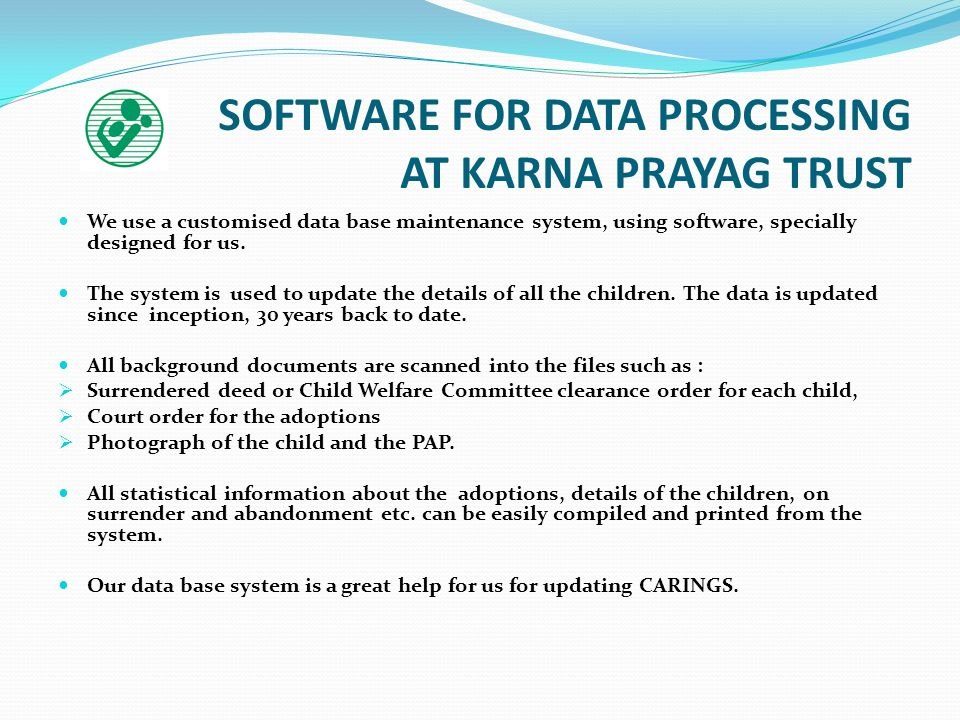 SOFTWARE FOR DATA PROCESSING AT KARNA PRAYAG TRUST We use a customised data base maintenance system, using software, specially designed for us.