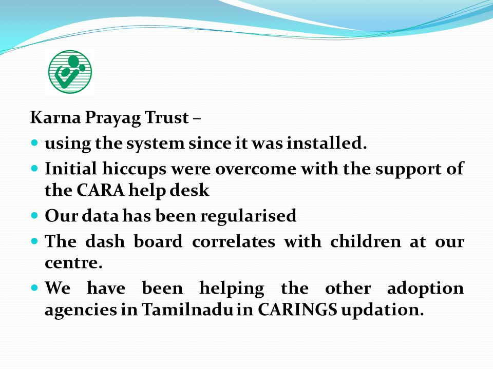 Karna Prayag Trust – using the system since it was installed. Initial hiccups were overcome with the support of the CARA help desk Our data has been r