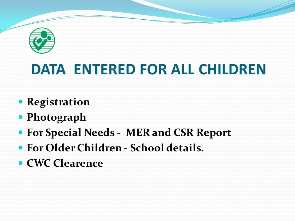 DATA ENTERED FOR ALL CHILDREN Registration Photograph For Special Needs - MER and CSR Report For Older Children - School details. CWC Clearence