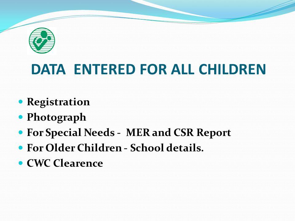DATA ENTERED FOR ALL CHILDREN Registration Photograph For Special Needs - MER and CSR Report For Older Children - School details.