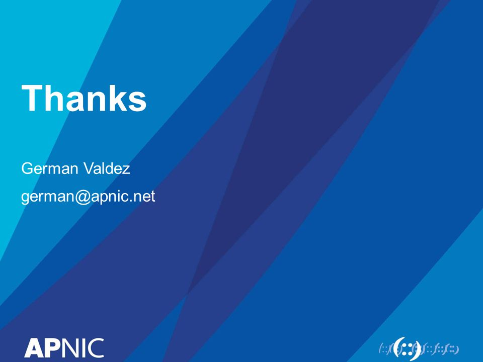 Thanks German Valdez german@apnic.net