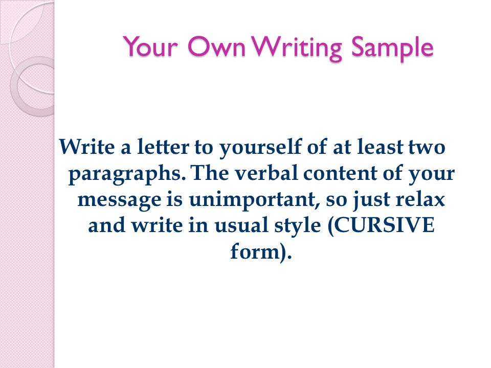 Your Own Writing Sample Write a letter to yourself of at least two paragraphs.