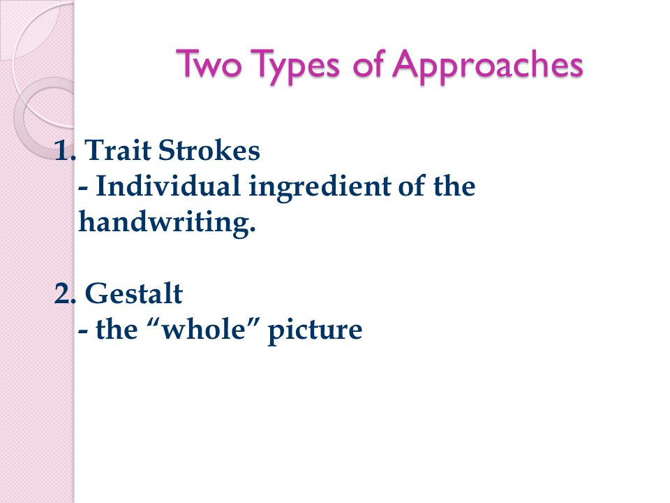 Two Types of Approaches 1. Trait Strokes - Individual ingredient of the handwriting.