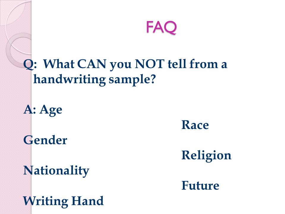 FAQ Q: What CAN you NOT tell from a handwriting sample.