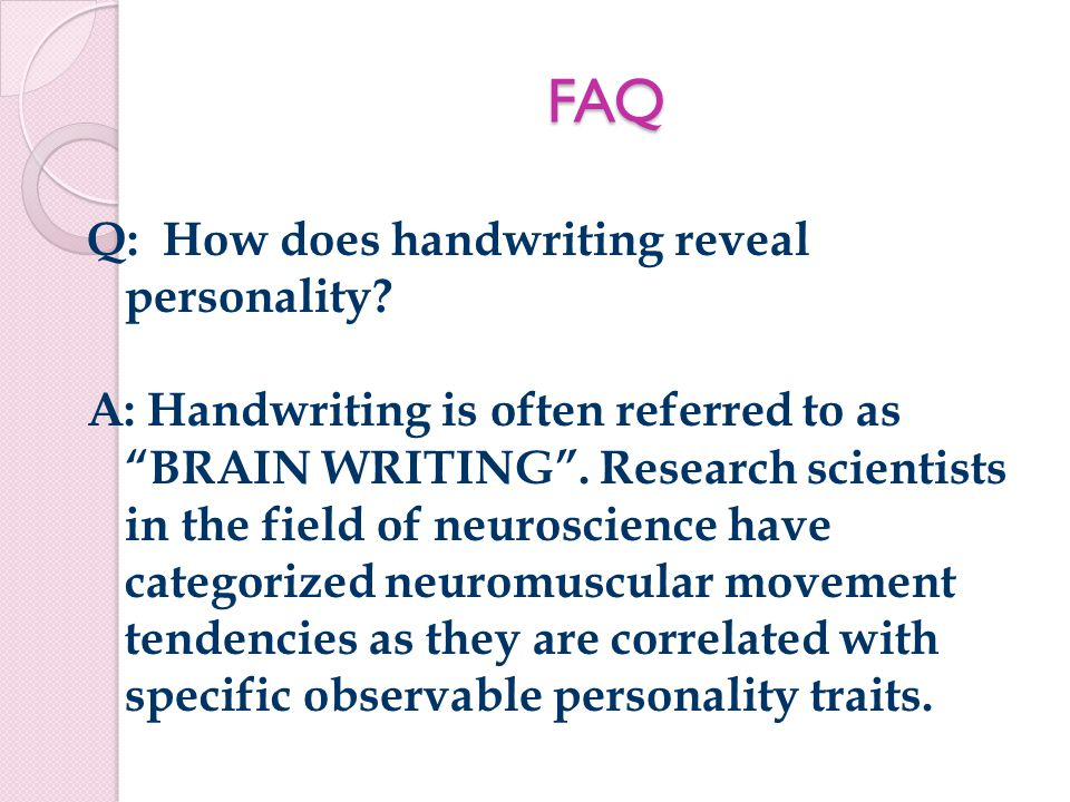 FAQ Q: How does handwriting reveal personality.
