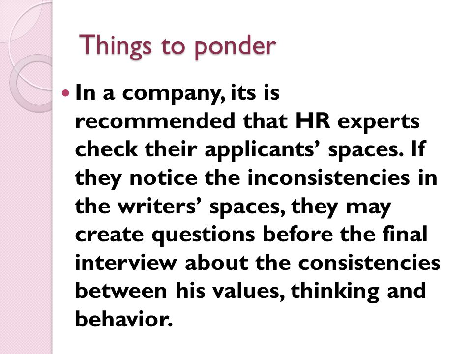 Things to ponder In a company, its is recommended that HR experts check their applicants' spaces.