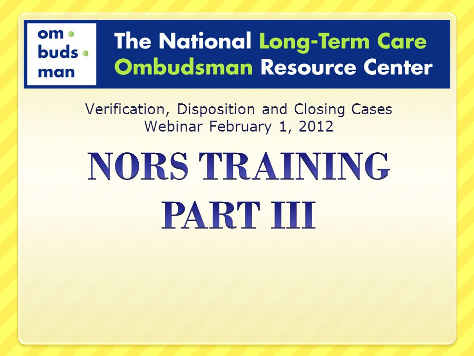 Verification, Disposition and Closing Cases Webinar February 1, 2012