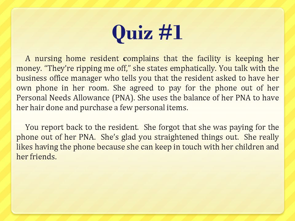 Quiz #1 A nursing home resident complains that the facility is keeping her money.