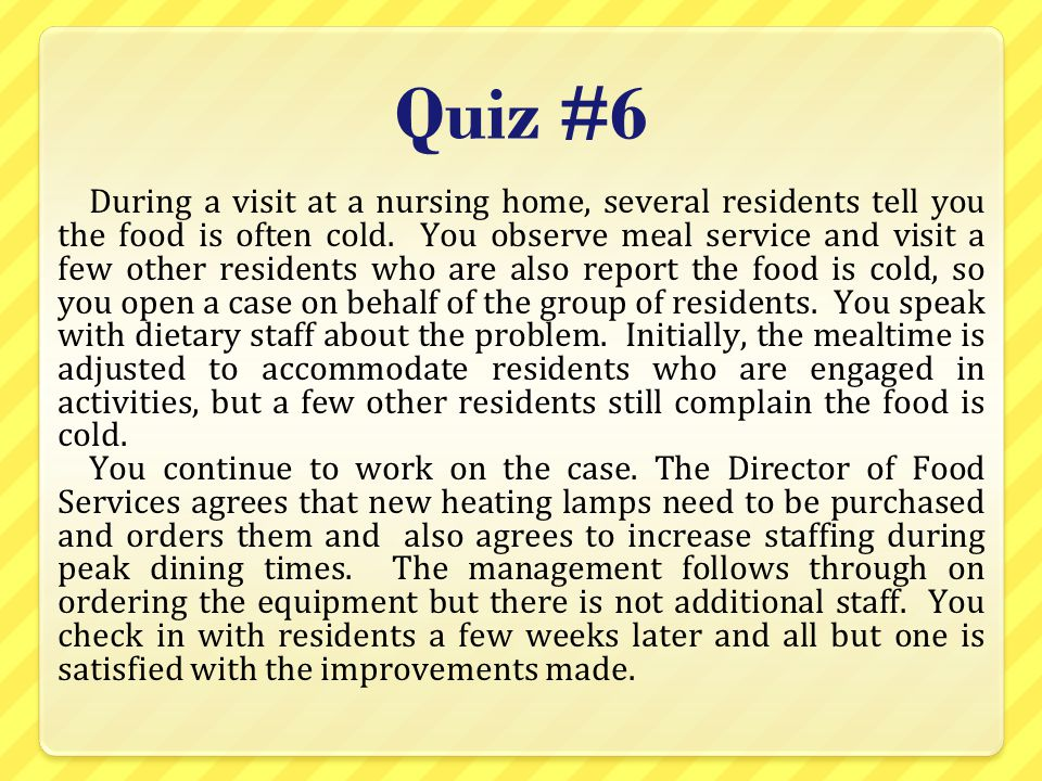 Quiz #6 During a visit at a nursing home, several residents tell you the food is often cold.