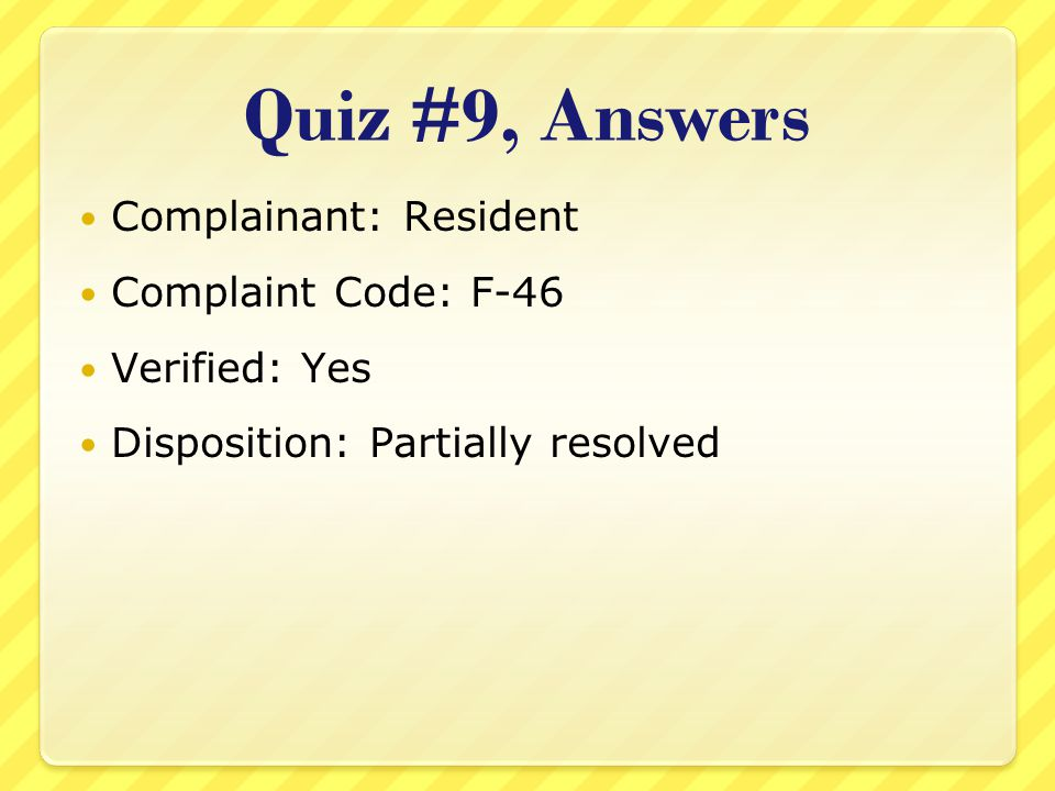 Quiz #9, Answers Complainant: Resident Complaint Code: F-46 Verified: Yes Disposition: Partially resolved