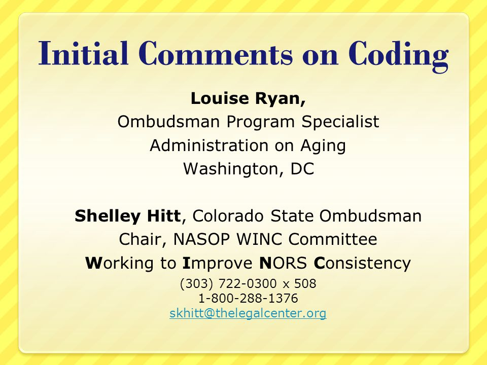 Initial Comments on Coding Louise Ryan, Ombudsman Program Specialist Administration on Aging Washington, DC Shelley Hitt, Colorado State Ombudsman Cha