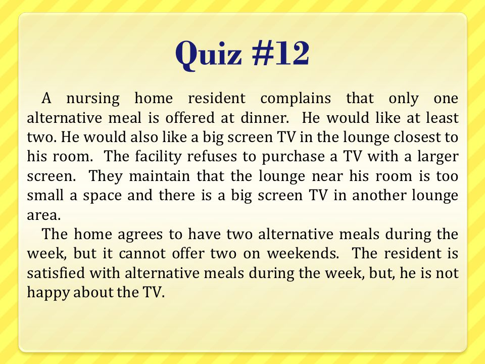 Quiz #12 A nursing home resident complains that only one alternative meal is offered at dinner.