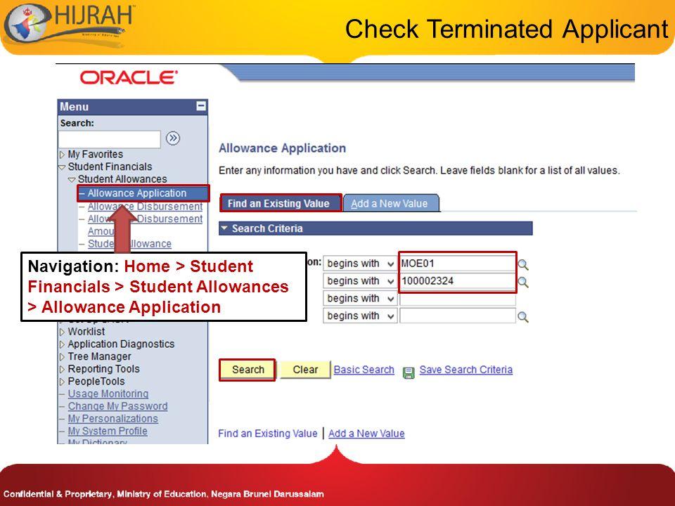 Check Terminated Applicant Navigation: Home > Student Financials > Student Allowances > Allowance Application