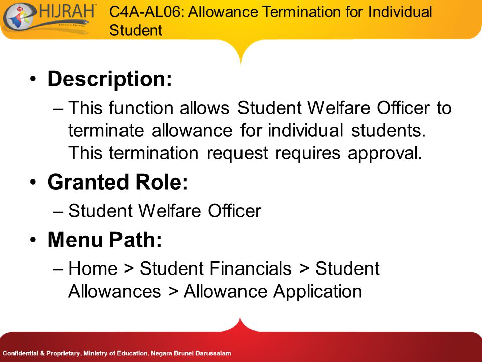 C4A-AL06: Allowance Termination for Individual Student Description: –This function allows Student Welfare Officer to terminate allowance for individual students.