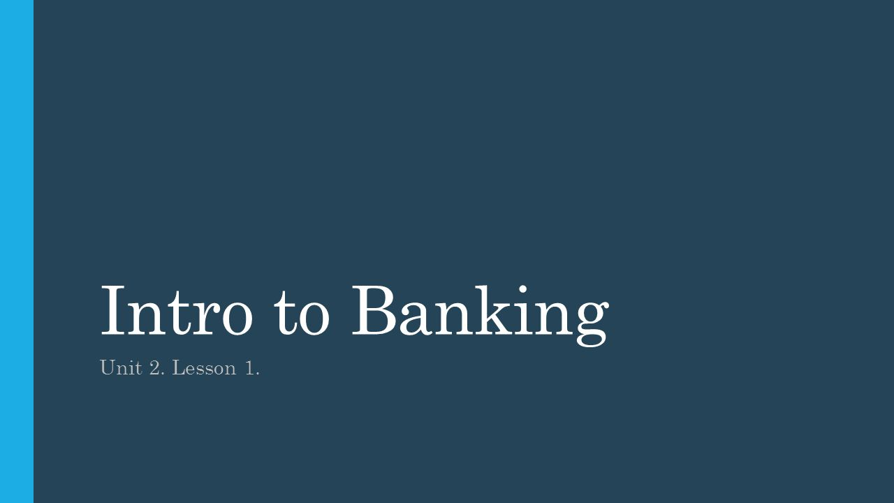 Intro to Banking Unit 2. Lesson 1.