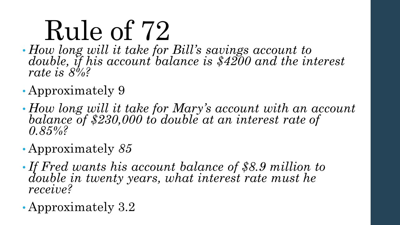Rule of 72 How long will it take for Bill's savings account to double, if his account balance is $4200 and the interest rate is 8%? Approximately 9 Ho
