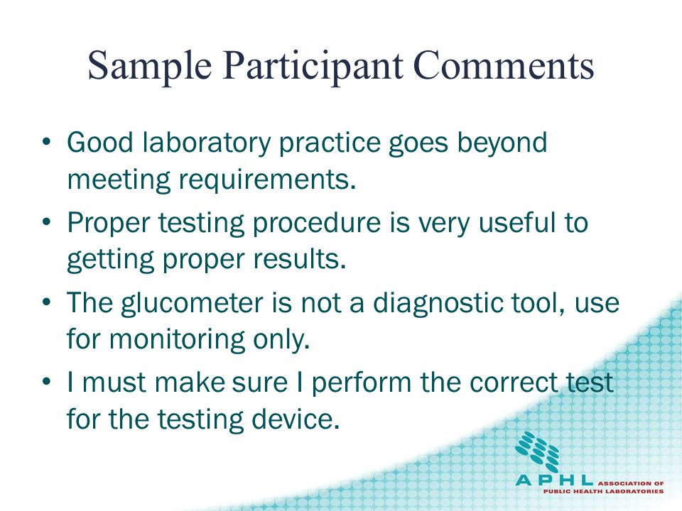 Sample Participant Comments Good laboratory practice goes beyond meeting requirements.
