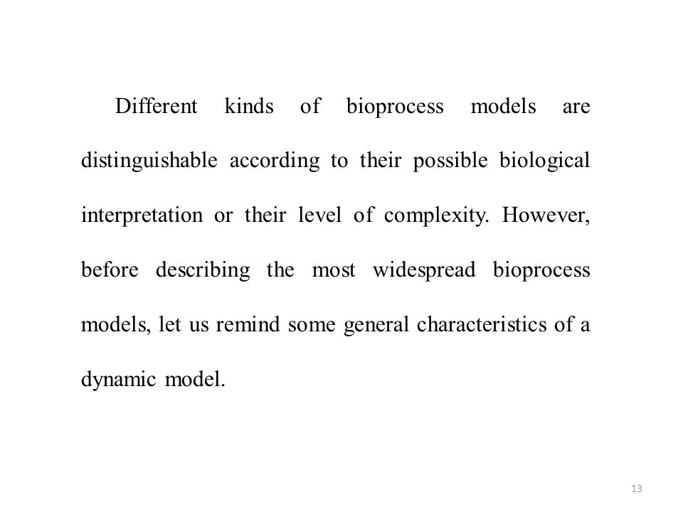 13 Different kinds of bioprocess models are distinguishable according to their possible biological interpretation or their level of complexity. Howeve