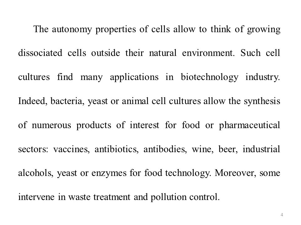4 The autonomy properties of cells allow to think of growing dissociated cells outside their natural environment. Such cell cultures find many applica