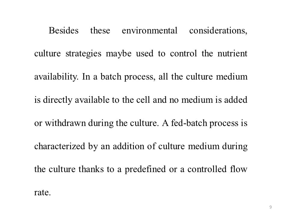 9 Besides these environmental considerations, culture strategies maybe used to control the nutrient availability. In a batch process, all the culture