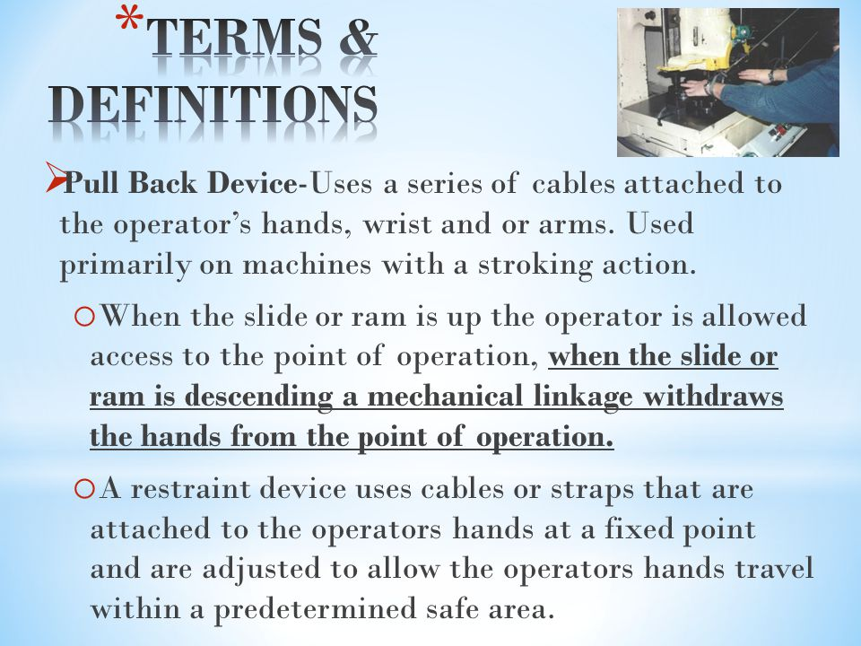  Pull Back Device-Uses a series of cables attached to the operator's hands, wrist and or arms.