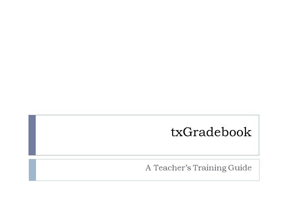 txGradebook A Teacher's Training Guide