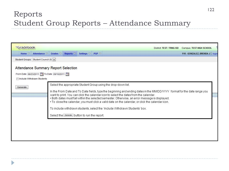 Reports Student Group Reports – Attendance Summary Select the appropriate Student Group using the drop-down list. In the From Date and To Date fields,