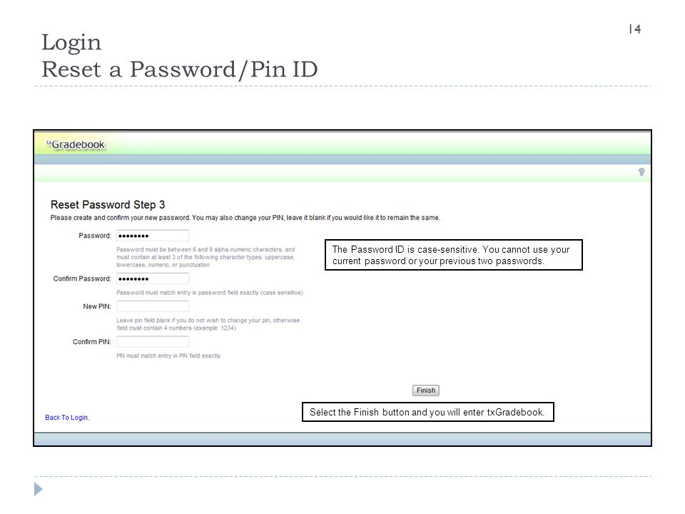 The Password ID is case-sensitive. You cannot use your current password or your previous two passwords. Select the Finish button and you will enter tx
