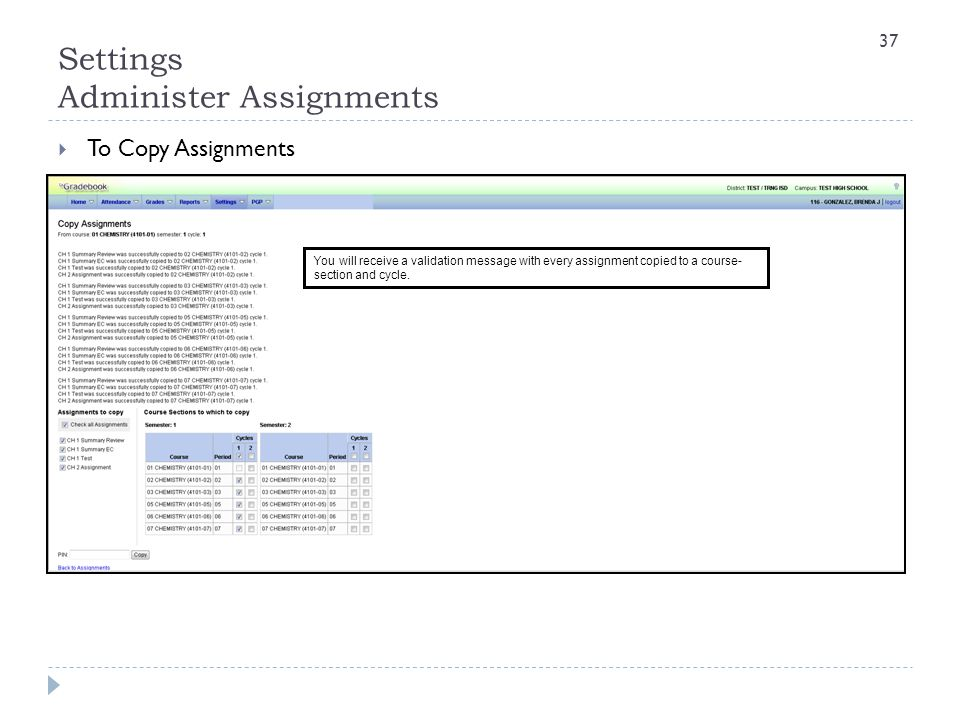 Settings Administer Assignments  To Copy Assignments You will receive a validation message with every assignment copied to a course- section and cycl