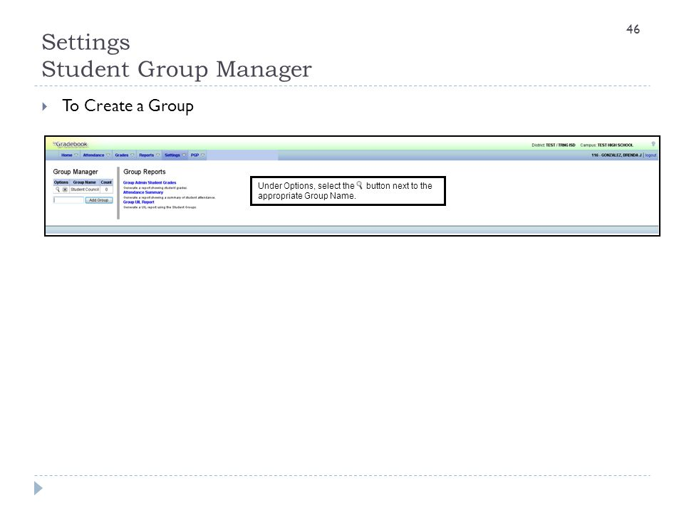 Settings Student Group Manager  To Create a Group Under Options, select the button next to the appropriate Group Name. 46