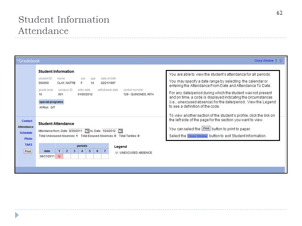 Student Information Attendance You are able to view the student's attendance for all periods. You may specify a date range by selecting the calendar o