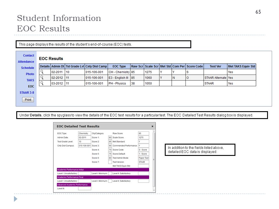 Student Information EOC Results This page displays the results of the student's end-of-course (EOC) tests. 65 Under Details, click the spyglass to vie