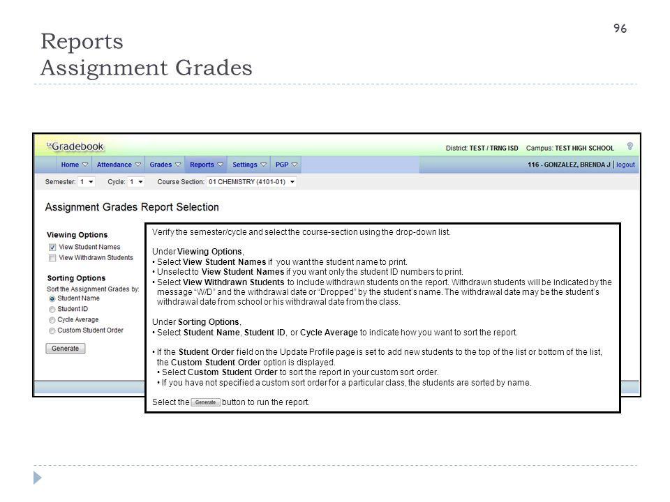 Reports Assignment Grades Verify the semester/cycle and select the course-section using the drop-down list. Under Viewing Options, Select View Student