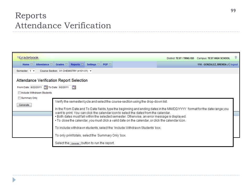 Reports Attendance Verification Verify the semester/cycle and select the course-section using the drop-down list. In the From Date and To Date fields,
