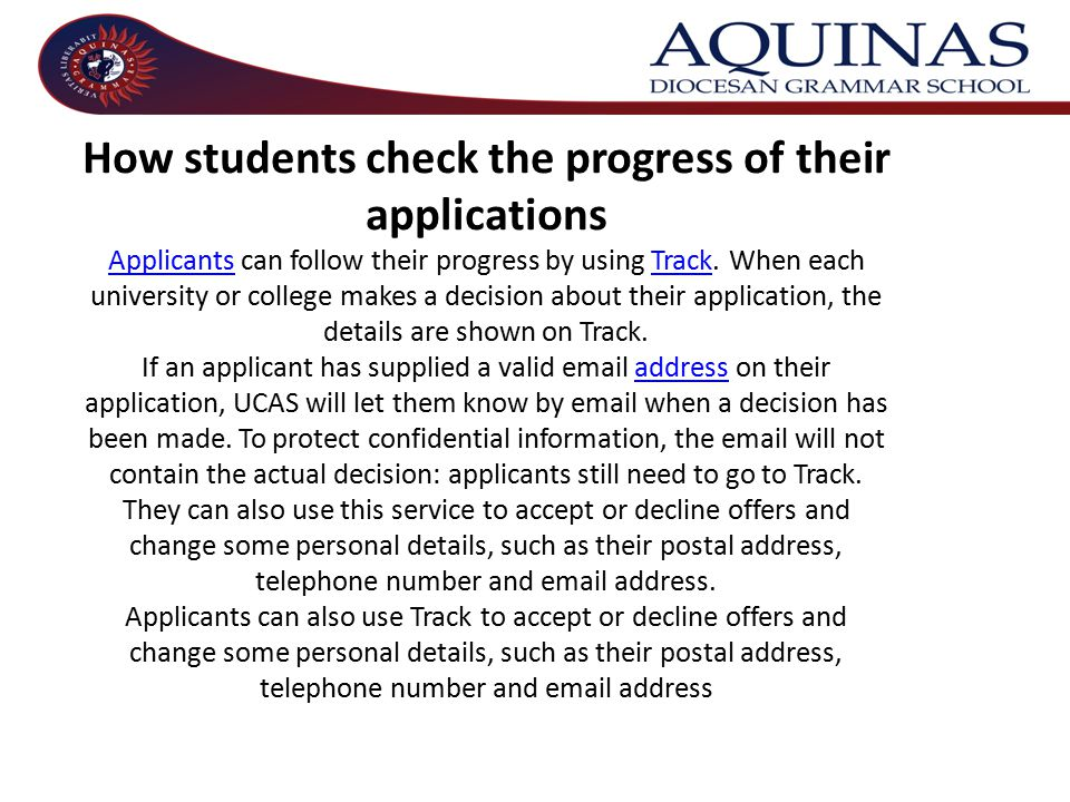 How students check the progress of their applications Applicants can follow their progress by using Track. When each university or college makes a dec